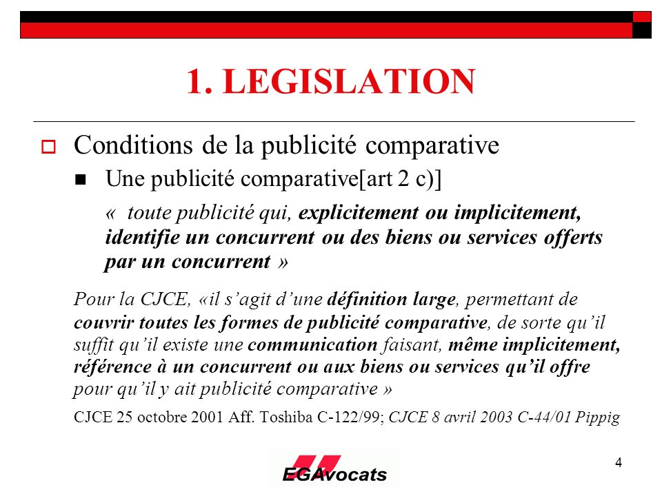 1. LEGISLATION Conditions de la publicité comparative. Une publicité comparative[art 2 c)]